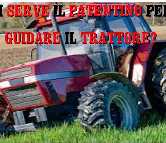 Ti serve il patentino per guidare il trattore!